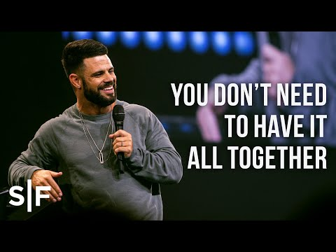 You Dont Need To Have It All Together  Pastor Steven Furtick