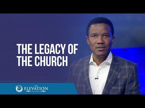 The Legacy of The Church  Pastor Godman Akinlabi