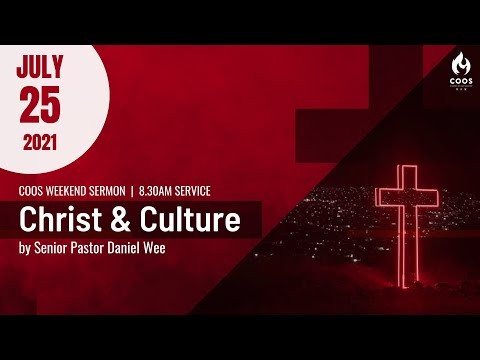Christ & Culture [COOS Weekend Service-Senior Pastor Daniel Wee]