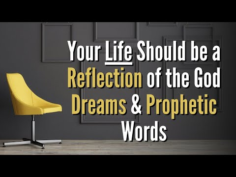 Your Life should be a Mirror image of your Prophetic Words and Dreams from God!