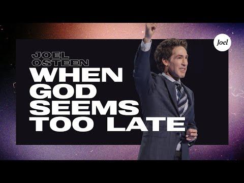 When God Seems Too Late  Joel Osteen