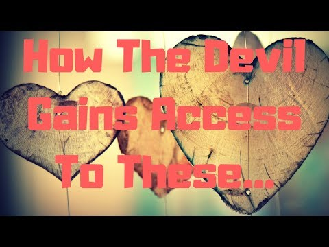 How The Devil Gains Influence In A Life & What To Do About It