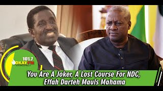 You Are A Joker, A Lost Course For NDC, Effah Darteh Mauls Mahama