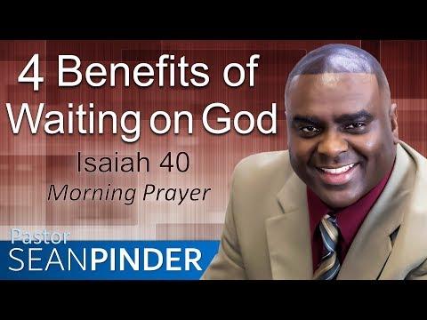 4 BENEFITS OF WAITING ON GOD - ISAIAH 40 - MORNING PRAYER  PASTOR SEAN PINDER