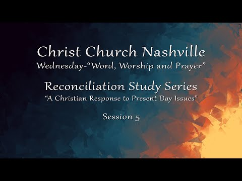8/12/2020-Teaching-Christ Church Nashville-Wednesday WWP-Reconciliation Study Series-Session 5