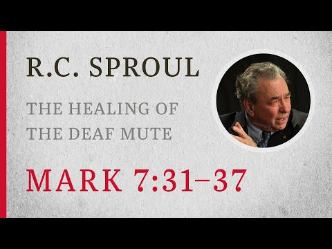 The Healing of the Deaf Mute (Mark 7:31-37)  A Sermon by R.C. Sproul