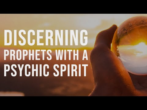 Discerning Prophets with a  Psychic  Spirit