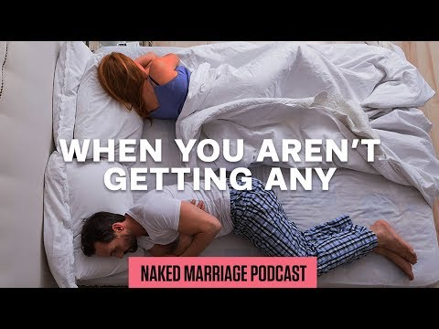 When You Arent Getting Any  The Naked Marriage Podcast  Episode 035