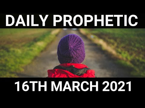 Daily Prophetic 16 March 2021 7 of 7