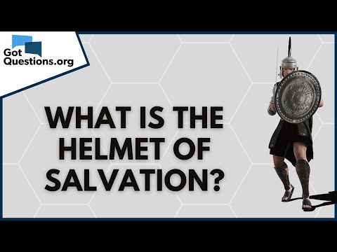 What is the helmet of salvation (Ephesians 6:17)?  GotQuestions.org