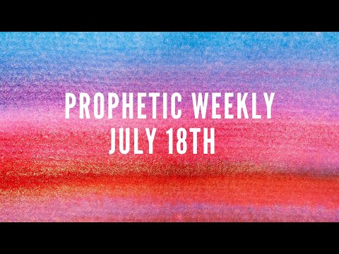 Prophetic Weekly July 18th