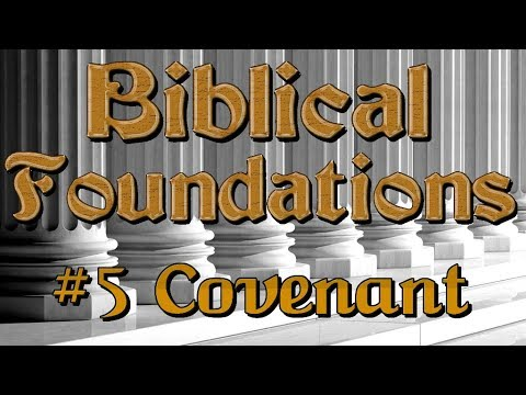 Biblical Foundations Class: #5 Covenant