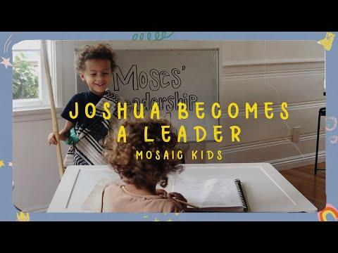 MOSAIC KIDS  Joshua Becomes a Leader  Sunday, Sept. 20