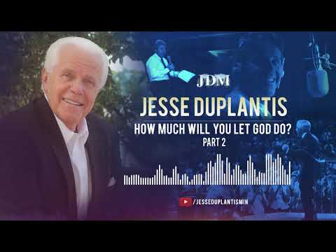 How Much Will You Let God Do?, Part 2  Jesse Duplantis