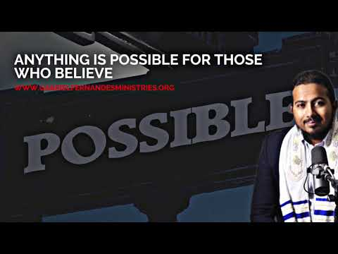 ANYTHING IS POSSIBLE FOR THOSE WHO BELIEVE, MESSAGE & PRAYERS WITH EVANGELIST GABRIEL FERNANDES