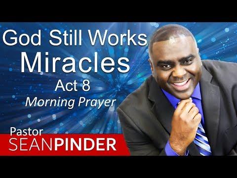 GOD STILL WORKS MIRACLES - ACTS 8 - MORNING PRAYER  PASTOR SEAN PINDER