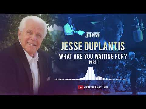 What Are You Waiting For, Part 1 Jesse Duplantis