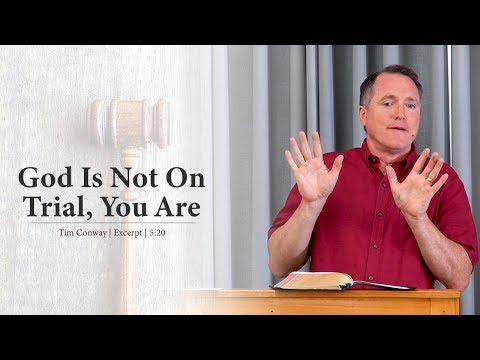God Is Not On Trial, You Are - Tim Conway