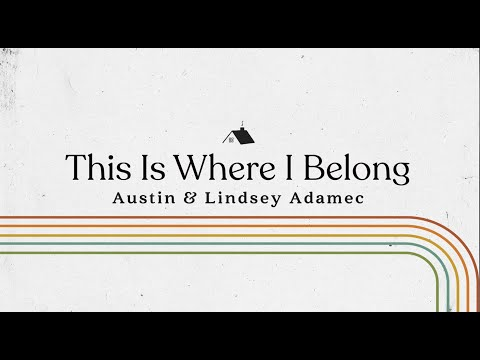 This Is Where I Belong - Austin & Lindsey Adamec (Official Lyric Video)
