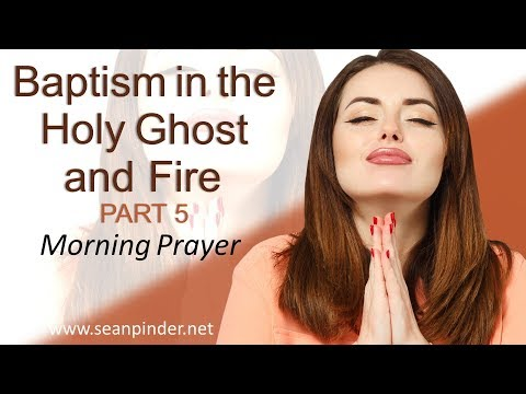1 CORINTHIANS 2 - BAPTISM IN THE HOLY GHOST AND FIRE PART 5 - MORNING PRAYER (video)