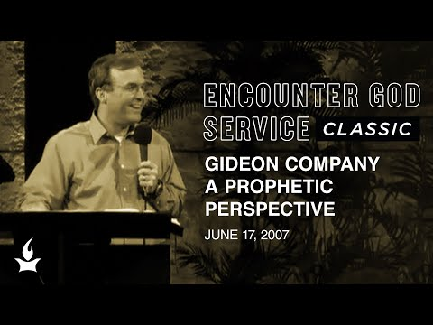 Gideon Company: A Prophetic Perspective  Encounter God Classic  Mike Bickle  IHOPKC