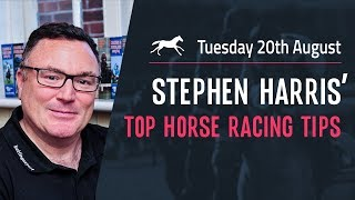 Stephen Harris' top horse racing tips for Tuesday 20th August