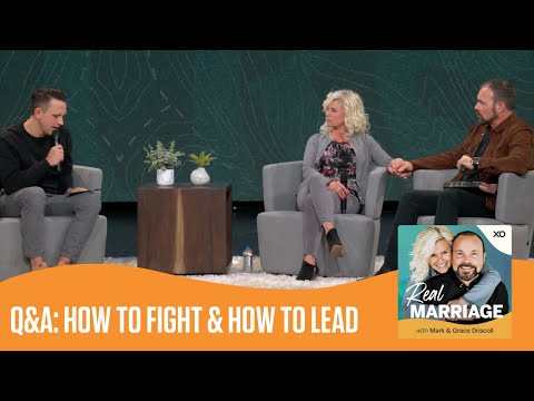 Q&A: How to Fight & How to Lead  Real Marriage Podcast  Mark and Grace Driscoll