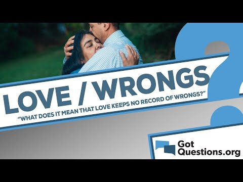 What does it mean that love keeps no record of wrongs (1 Corinthians 13:5)?
