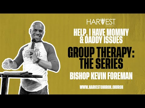 Group Therapy: The Series - Help, I Have Mommy & Daddy Issues - Bishop Kevin Foreman