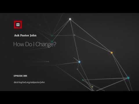 How Do I Change? // Ask Pastor John