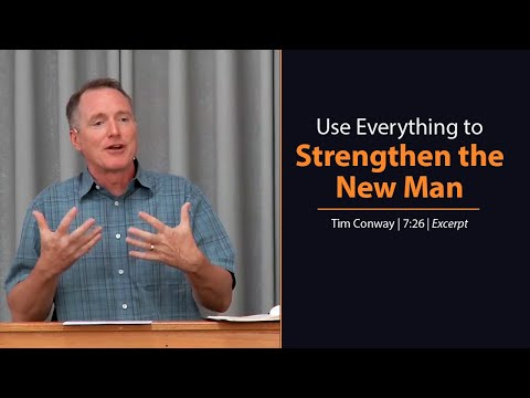 Use Everything to Strengthen the New Man - Tim Conway