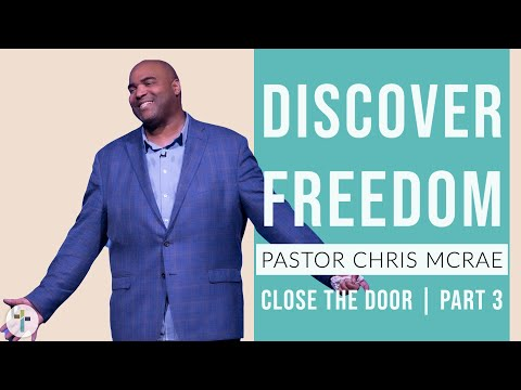 Discover Freedom  Close The Door Pt.3  Closing The Door On Faulty Thinking  Chris McRae