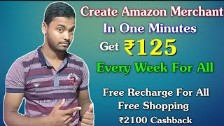 How To Create Amazon Merchant Account Free !! ₹10 Free Recharge Per Number & ₹2100  Scan & Pay Offer