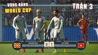 PES 19 | FIFA WORLDCUP | VÒNG BẢNG TRẬN 3 | MACEDONIA vs VIETNAM - Giấc mơ Bóng Đá VIỆT NAM