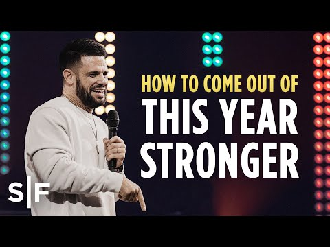 How To Come Out Of This Year Stronger  Steven Furtick