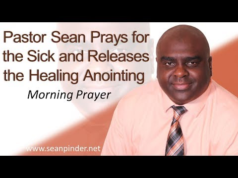 EXODUS 15 - PASTOR SEAN PRAYS FOR THE SICK AND RELEASES THE HEALING ANOINTING - MORNING PRAYER