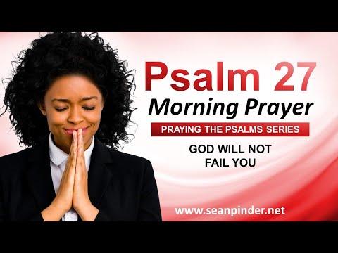 God Will NOT FAIL You - PSALM 27 - Morning Prayer