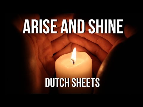 Dutch Sheets - Arise & Shine -  Prophetic Prayer