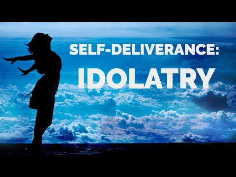 Deliverance from Idolatry  Self-Deliverance Prayers