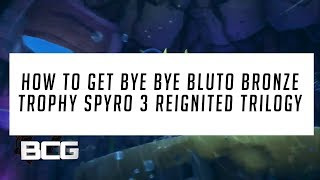 How To Get Bye Bye Bluto Bronze Trophy Spyro 3 Reignited Trilogy