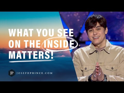 What You See On The Inside Matters!  Joseph Prince