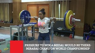 Pressure To Win A Medal Would Be There- Mirabai Chanu On World Championship