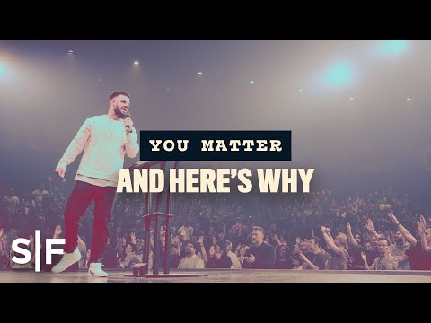 10 reasons that prove you matter  Steven Furtick