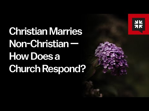 Christian Marries Non-Christian  How Does a Church Respond? // Ask Pastor John