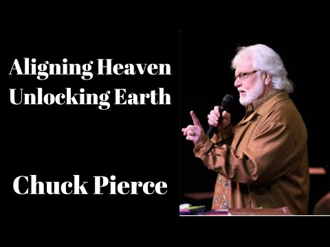 Chuck Pierce : Aligning Heaven, Unlocking Earth
