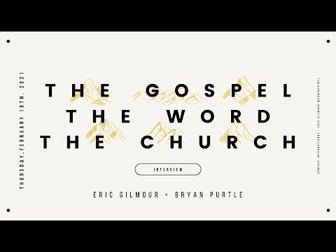 GOSPEL, WORD & CHURCH  Eric Gilmour & Bryan Purtle