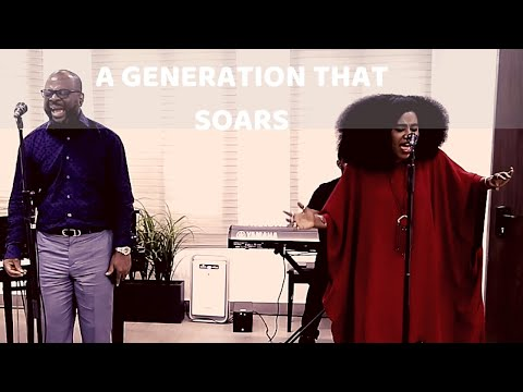 A GENERATION THAT SOARS (Spontaneous Song) - Pastor Sola Fola-Alade and TY Bello