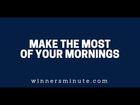 Make the Most of Your Mornings  The Winner's Minute With Mac Hammond
