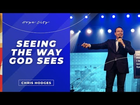 Seeing The Way God Sees  Pastor Chris Hodges