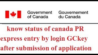 how to know status of canada PR express entry by login GCkey  after submitting application